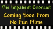 The Impatient Exorcist, coming soon from No Fun Film