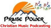 Praise Power, Podcasting Christian Indie Music to the world
